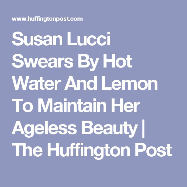 Susan Lucci Swears By Hot Water And Lemon To Maintain Her Ageless Beauty | The Huffington Post