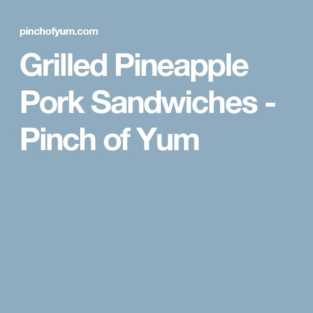 Grilled Pineapple Pork Sandwiches - Pinch of Yum