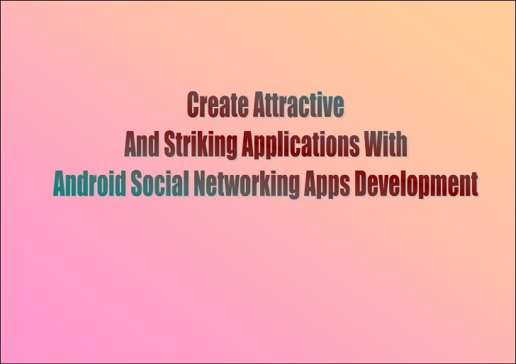 android-social-networking-apps-development-create-attractive-and-striking-applications by Mobile Apps Development Team via Slideshare