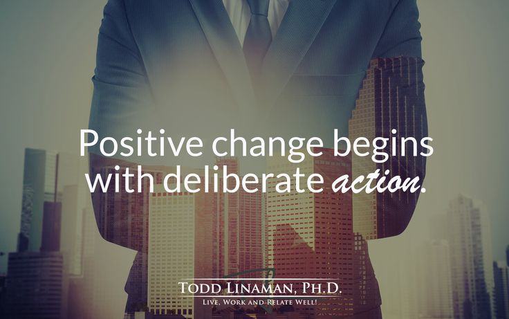 Positive change begins with deliberate action.