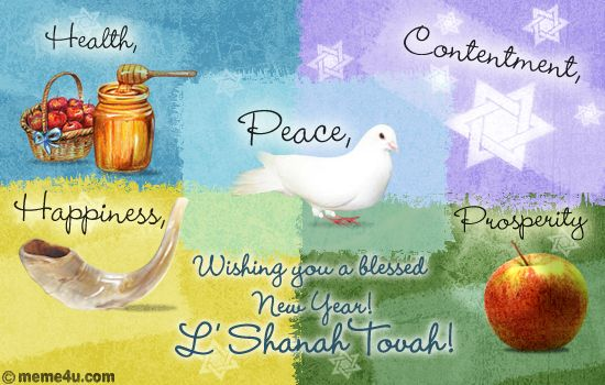 """Peace, health, contentment, happiness, prosperity. Wishing you a blessed New Year! L' Shanah Tovah!""  A warm Rosh Hashanah ecard to wish your dear ones happiness."