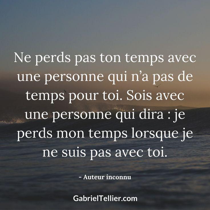 Ne perds pas ton temps avec une personne qui n'a pas de temps pour toi. Sois avec une personne qui dira : je perds mon temps lorsque je ne suis pas avec toi. #citation #citationdujour #proverbe #quote #frenchquote #pensées #phrases #french #français