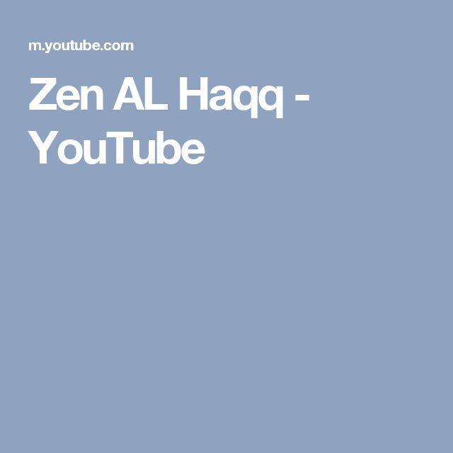 Zen AL Haqq - YouTube