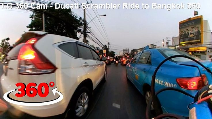 LG 360 Cam - Ducati Scrambler Ride to Bangkok 360 video - YouTube