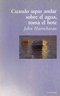 """Cuando sepas andar sobre el agua, toma el bote de John Harricharan editado por Luciérnaga. """"Odissea personal que nos recuerda a Ilusiones de Richard Bach"""" Revista Body, Mind and Spirit."""
