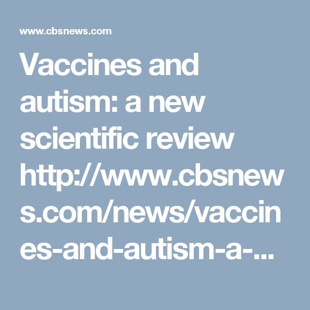 Vaccines and autism: a new scientific review http://www.cbsnews.com/news/vaccines-and-autism-a-new-scientific-review/