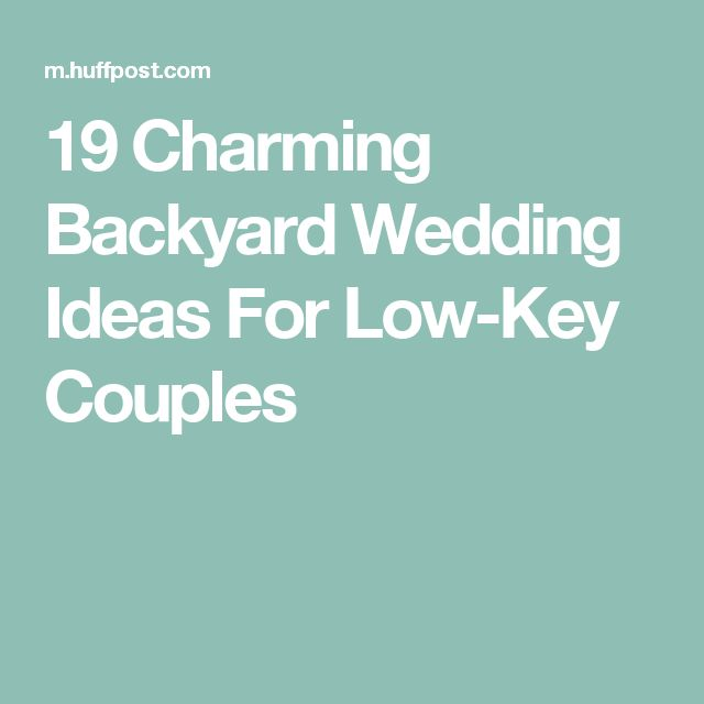 19 Charming Backyard Wedding Ideas For Low Key Couples