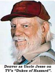 "Denver as Uncle Jesse on TV's ""Dukes of Hazzard""."