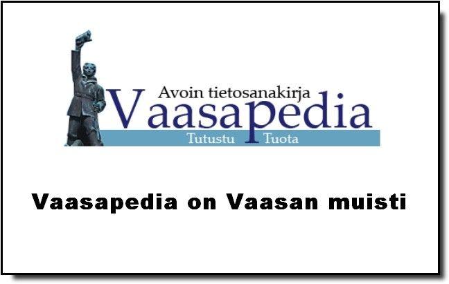 Vaasapedia on Vaasan muisti ja kaupunkisanakirja.  http://www.vaasalaisia.info/vaasapedia