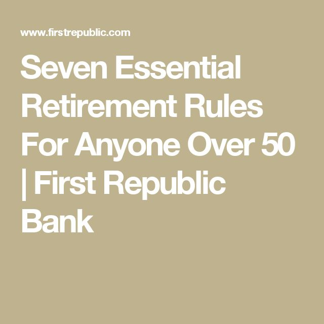 19 best retirement images on pinterest retirement planning best seven essential retirement rules for anyone over 50 first republic bank malvernweather Choice Image