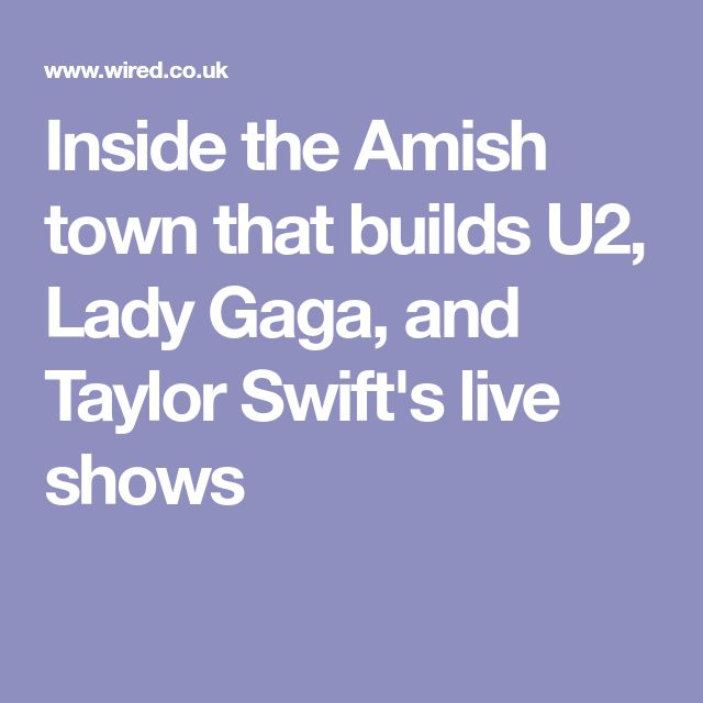 Inside the Amish town that builds U2, Lady Gaga, and Taylor Swift's live shows