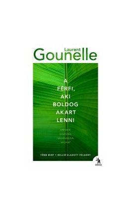 Laurent Gounelle: A férfi aki boldog akart lenni