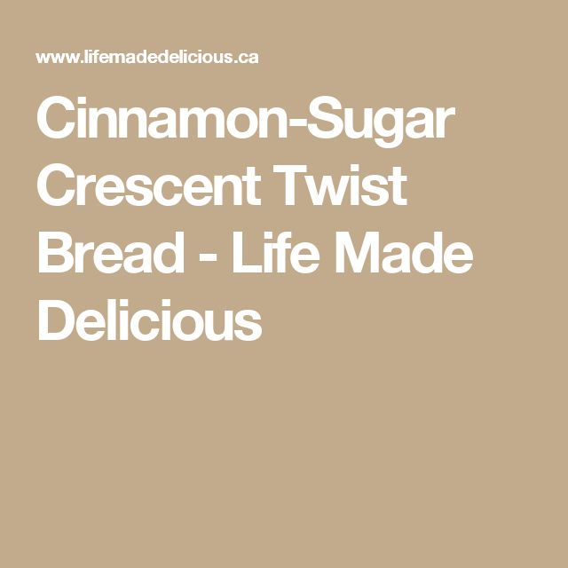 Cinnamon-Sugar Crescent Twist Bread - Life Made Delicious