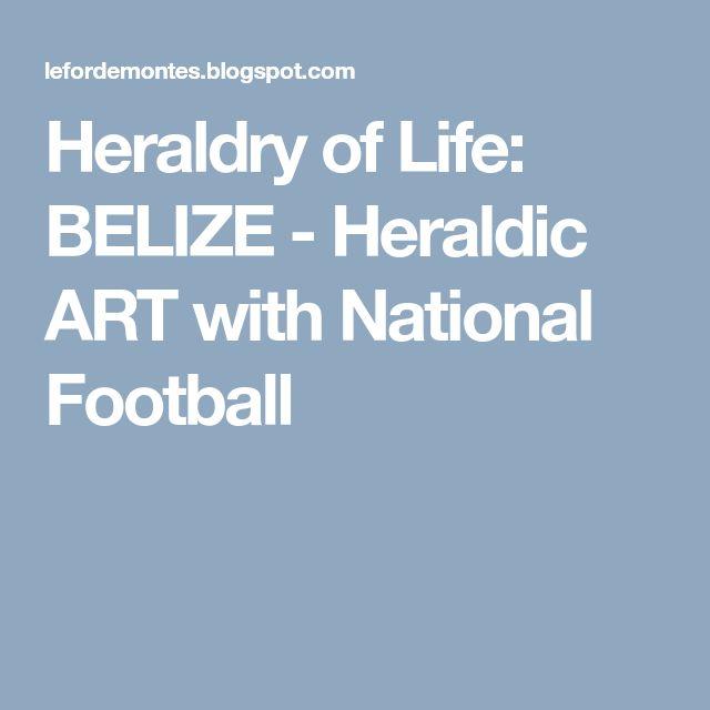 Heraldry of Life: BELIZE - Heraldic ART with National Football