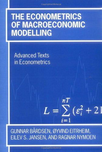 The Econometrics of Macroeconomic Modelling (Advanced Texts in Econometrics) by Gunnar Bårdsen. $65.00. Publisher: Oxford University Press, USA (June 23, 2005). Publication: June 23, 2005