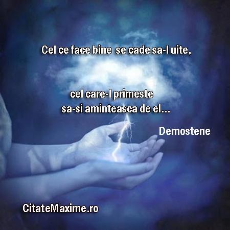 """""""Cel ce face bine se cade sa-l uite, cel care-l primeste sa-si aminteasca de el."""" #CitatImagine de Demostene Iti place acest #citat? ♥Distribuie♥ mai departe catre prietenii tai. #CitateImagini: #Relatii #Demostene #romania #quotes Vezi mai multe #citate pe http://citatemaxime.ro/"""