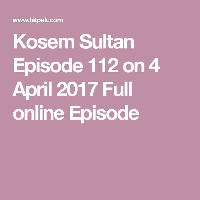 Kosem Sultan Episode 112 on 4 April 2017 Full online Episode