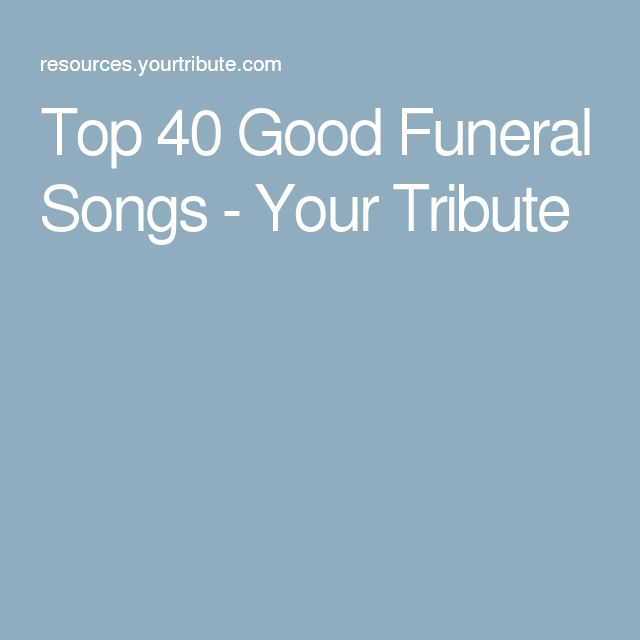 Top 40 Good Funeral Songs - Your Tribute