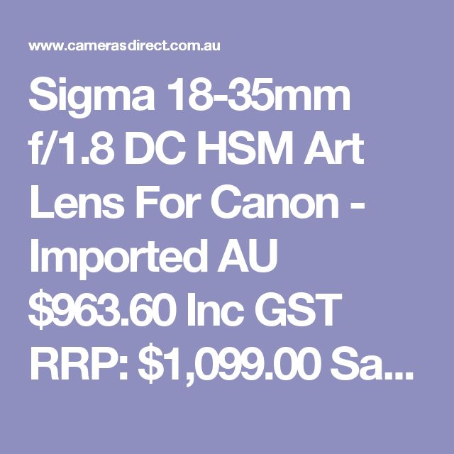 Sigma 18-35mm f/1.8 DC HSM Art Lens For Canon - Imported  AU $963.60 Inc GST RRP: $1,099.00 Save: $135.40
