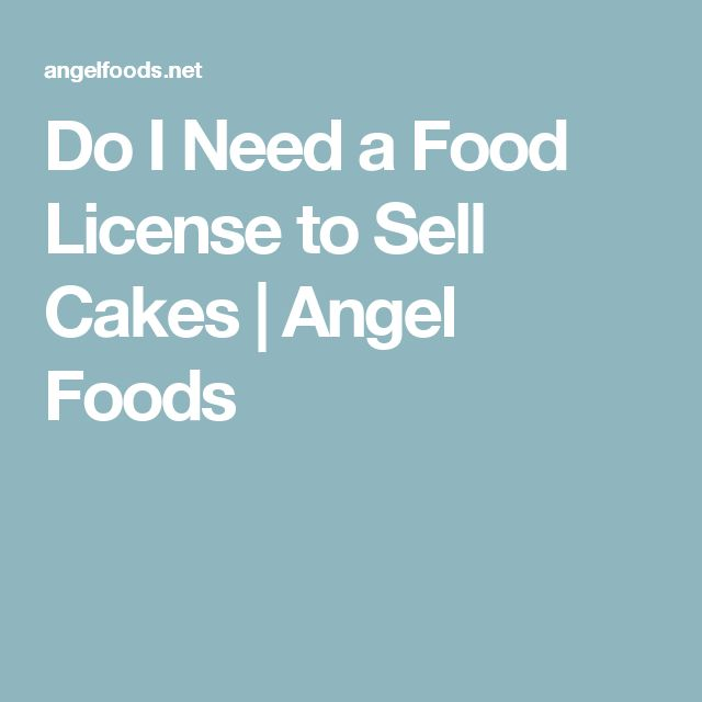 Do I Need a Food License to Sell Cakes | Angel Foods