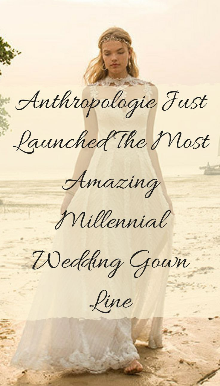 2e433562549 Anthropologie Just Launched The Most Amazing Millennial Wedding Gown Line
