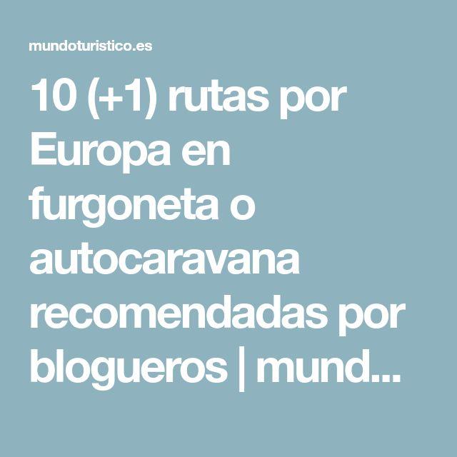 10 (+1) rutas por Europa en furgoneta o autocaravana recomendadas por blogueros | mundo turistico