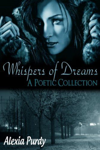 Whispers of Dreams (A Poetic Collection) by Alexia Purdy
