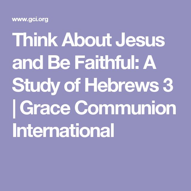 Think About Jesus and Be Faithful: A Study of Hebrews 3 | Grace Communion International