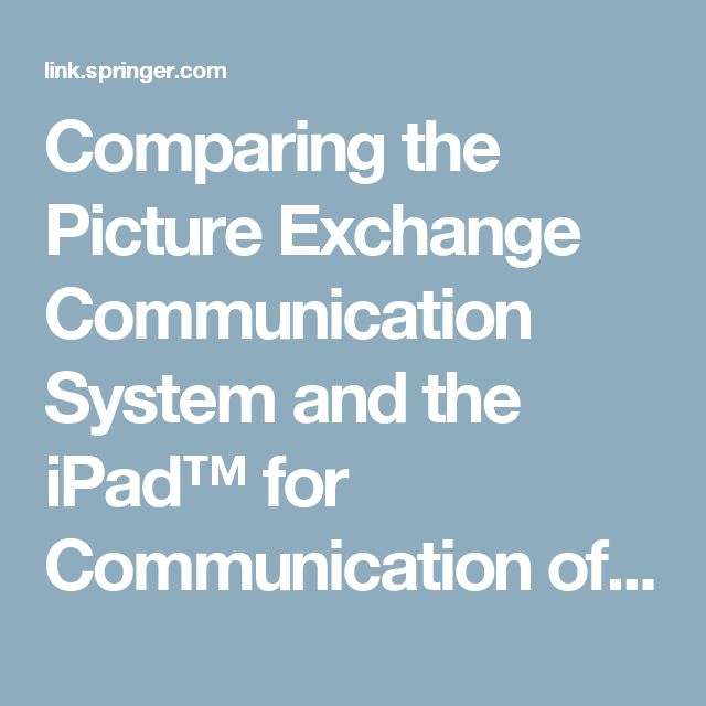 Comparing the Picture Exchange Communication System and the iPad™ for Communication of Students with Autism Spectrum Disorder and Developmental Delay | SpringerLink