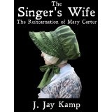 The Singer's Wife: The Reincarnation of Mary Carter (Kindle Edition)By J. Jay Kamp