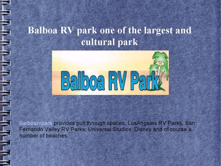 RV Camping Los Angeles  Here is all type of Balboarvpark activity like universal studios, six flag magic mountain, Disneyland,Ronald Reagan library, the Getty Museum, Paramount.