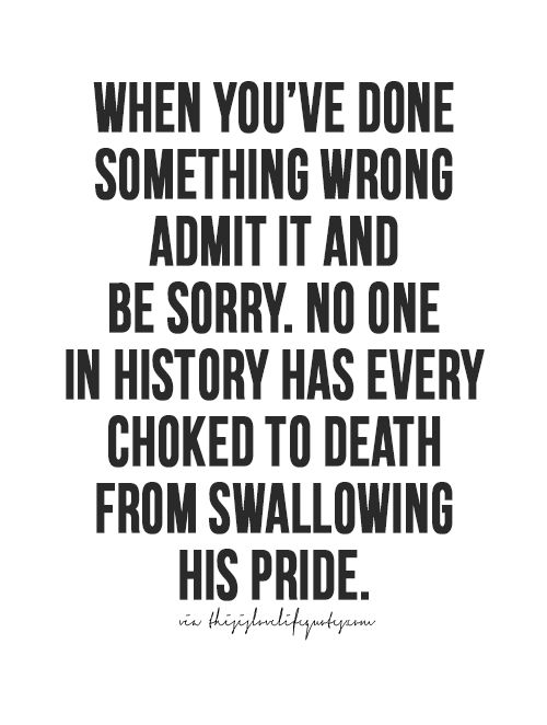If you know damn well that you're wrong...just own that shit, don't make things worse by being prideful.