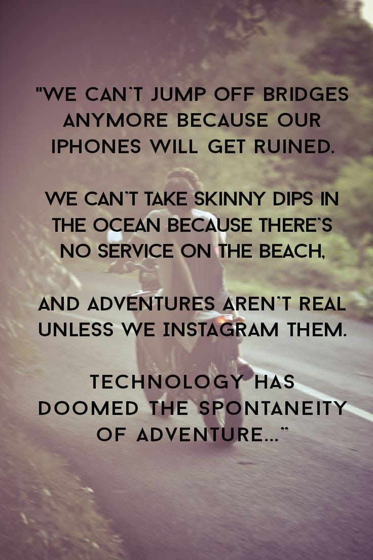 Technology has ruined all sense of adventure