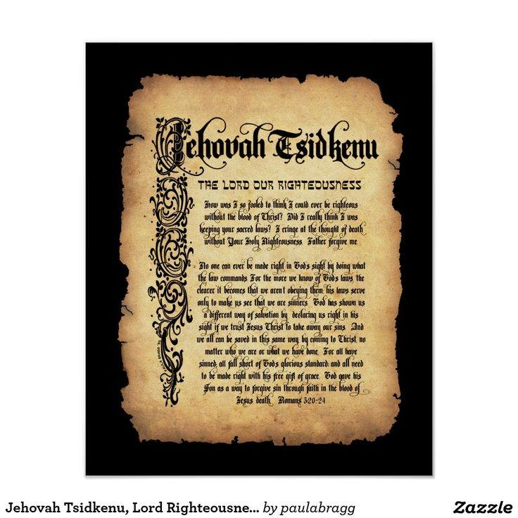 Jehovah Tsidkenu, the Lord our Righteousness: Names of God Poster. --Hebrew meanings and attributes from bible scriptures reflecting God's character (Jireh, M'Kaddesh, Tsidkenu, Shalom, Rohi, Rapha, Nissi, Shammah). Know Him as your peace, victory, provider, healer, shepherd, companion, sanctifier.  Original writing and hand-drawn calligraphy by Paula Bragg in 1986. Perfect as posters and wall decor for homes churches.  16x20 calligraphy on replica antique parchment, black border.