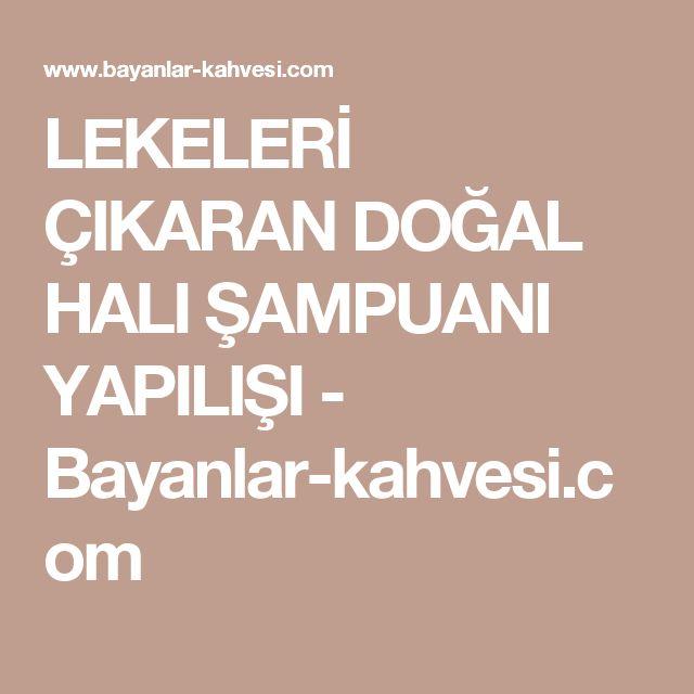 LEKELERİ ÇIKARAN DOĞAL HALI ŞAMPUANI YAPILIŞI - Bayanlar-kahvesi.com