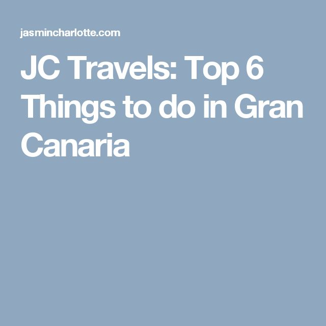 JC Travels: Top 6 Things to do in Gran Canaria