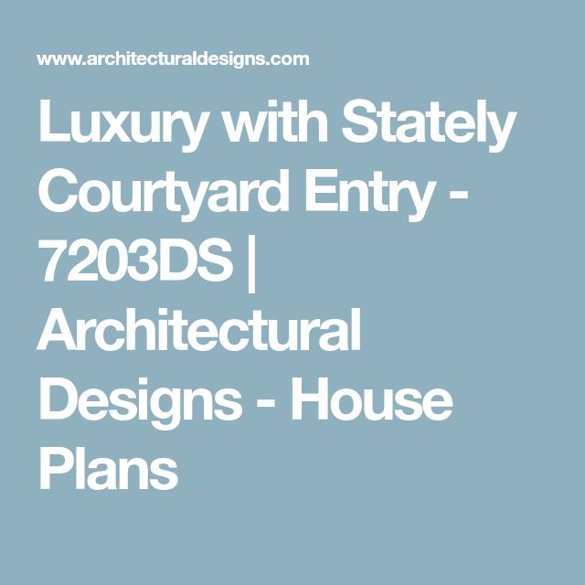 Luxury with Stately Courtyard Entry - 7203DS | Architectural Designs - House Plans