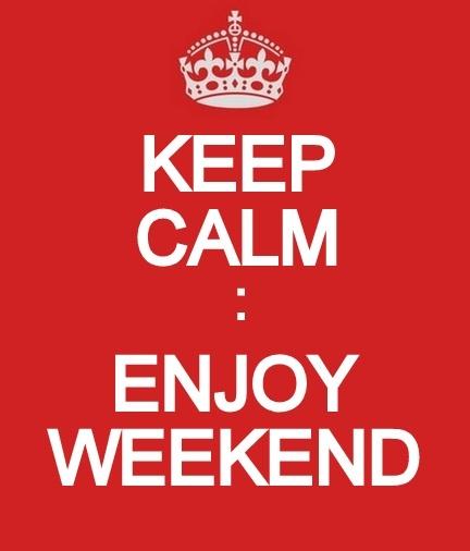 keep calm enjoy the weekend