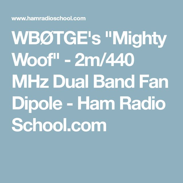 "WBØTGE's ""Mighty Woof"" - 2m/440 MHz Dual Band Fan Dipole - Ham Radio School.com"