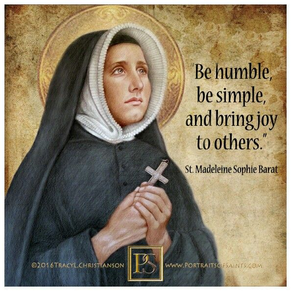"""Be humble, be simple, and bring joy to others."" - Saint Madeleine Sophie Barat"