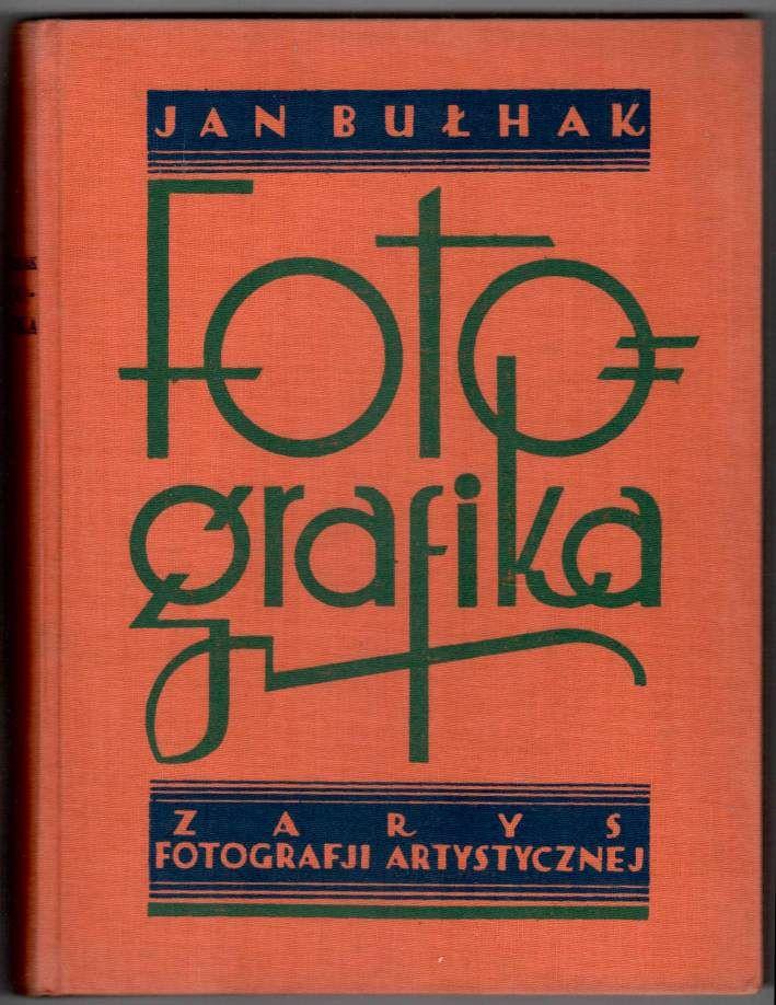 BUŁHAK Jan — Fotografika. Zarys fotografji artystycznej. Warszawa [1931]. Trzaska, Evert i Michalski