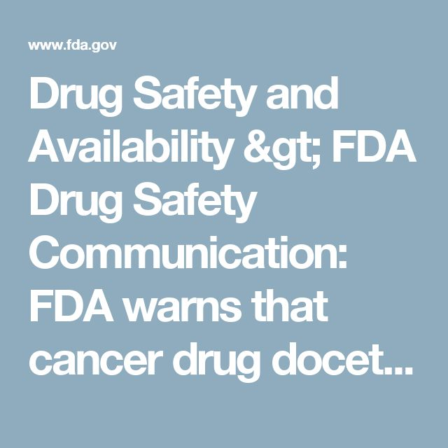 Drug Safety and Availability > FDA Drug Safety Communication: FDA warns that cancer drug docetaxel may cause symptoms of alcohol intoxication after treatment