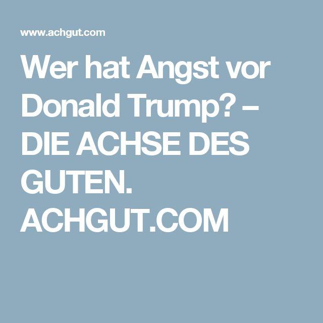 Wer hat Angst vor Donald Trump? – DIE ACHSE DES GUTEN. ACHGUT.COM