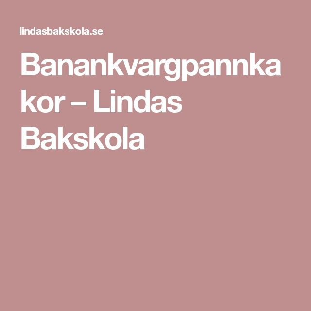 Banankvargpannkakor – Lindas Bakskola