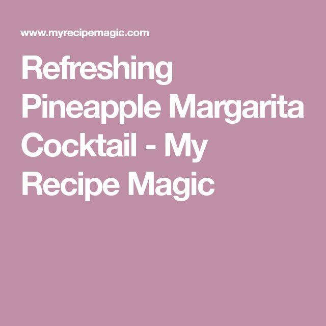 Refreshing Pineapple Margarita Cocktail - My Recipe Magic