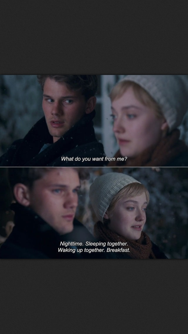 Adam: What do you want from me? Tessa: Nighttime. Sleeping together. Waking up together. Breakfast. [Now Is Good, 2012]