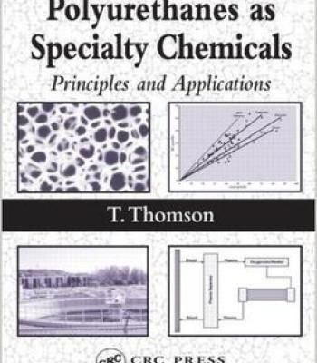 Polyurathanes As Specialty Chemicals: Principles And Applications By Timothy Thomson PDF