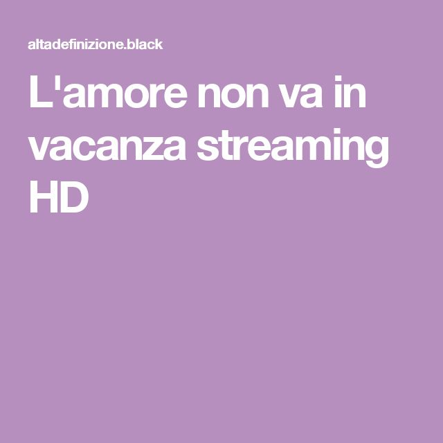 L'amore non va in vacanza streaming HD