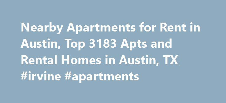 Nearby Apartments for Rent in Austin, Top 3183 Apts and Rental Homes in Austin, TX #irvine #apartments http://apartment.remmont.com/nearby-apartments-for-rent-in-austin-top-3183-apts-and-rental-homes-in-austin-tx-irvine-apartments/  #apartments in austin tx # Austin, TX Apartments and Homes for Rent Moving To: XX address The cost calculator is intended to provide a ballpark estimate for information purposes only and is not to be considered an actual quote of your total moving cost. Data…