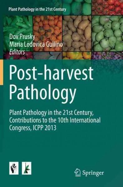 Post-harvest Pathology: Plant Pathology in the 21st Century, Contributions to the 10th International Congress, Ic...